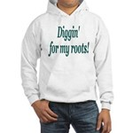 Diggin' for my roots Hooded Sweatshirt