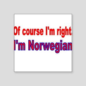 Of course Im right Sticker