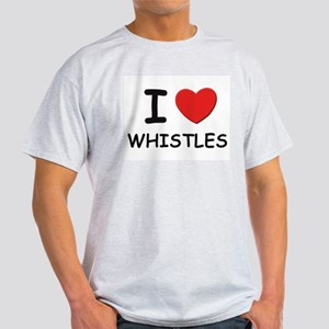 I love whistles Ash Grey T-Shirt