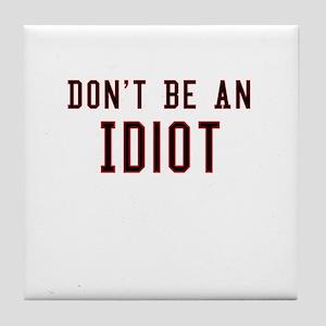 Don't Be An Idiot Tile Coaster