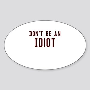 Don't Be An Idiot Oval Sticker