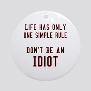 Don't Be An Idiot Ornament (Round)