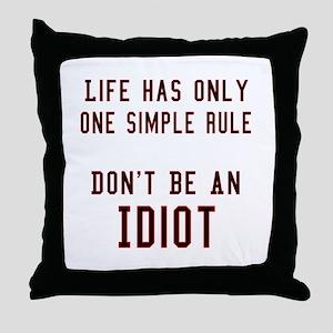 Don't Be An Idiot Throw Pillow