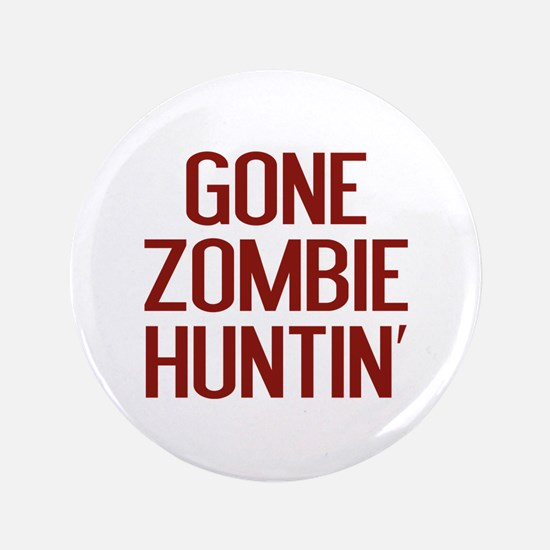 "Gone Zombie Huntin' 3.5"" Button"