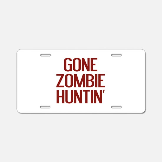 Gone Zombie Huntin' Aluminum License Plate