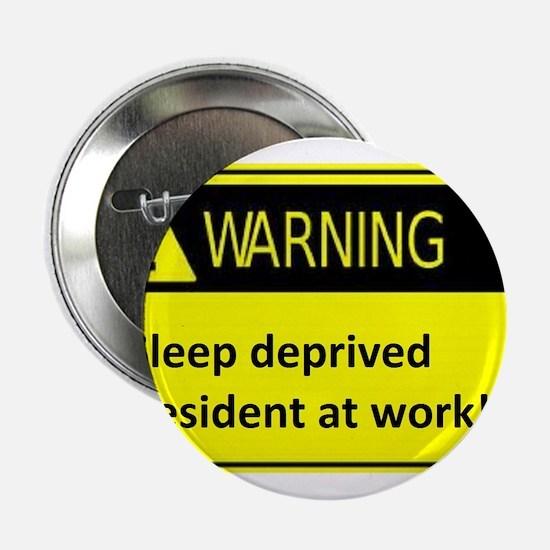 """Ssleep deprived resident at work 2.25"""" Button"""