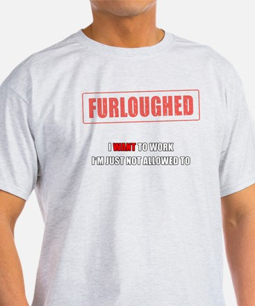 I want to work, I'm just not allowed to T-Shirt