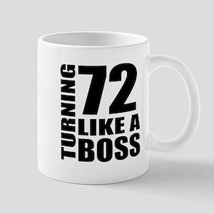 Turning 72 Like A Boss Birthday 11 oz Ceramic Mug