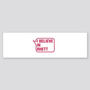 I Believe In Rhett Bumper Sticker