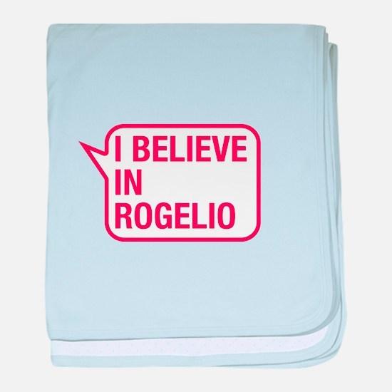 I Believe In Rogelio baby blanket