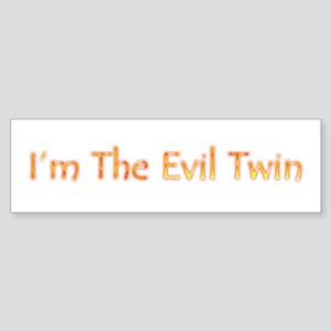 I'm The Evil Twin Bumper Sticker
