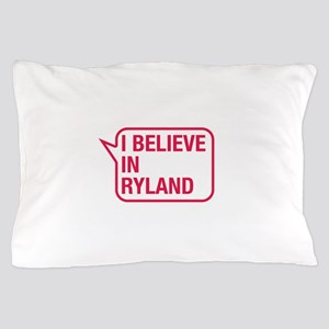 I Believe In Ryland Pillow Case