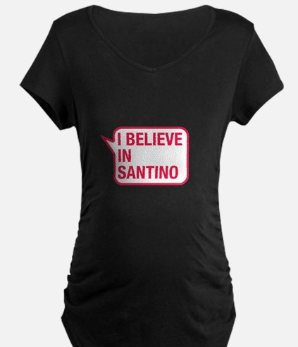 I Believe In Santino Maternity T-Shirt