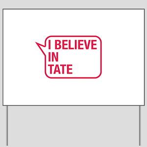 I Believe In Tate Yard Sign