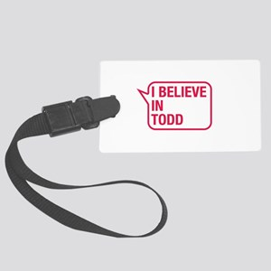 I Believe In Todd Luggage Tag