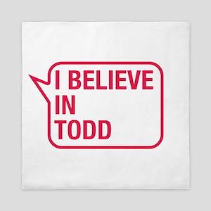 I Believe In Todd Queen Duvet