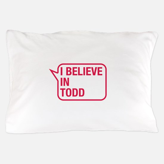I Believe In Todd Pillow Case