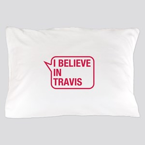 I Believe In Travis Pillow Case