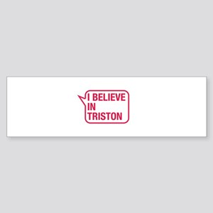 I Believe In Triston Bumper Sticker