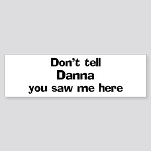 Don't tell Danna Bumper Sticker