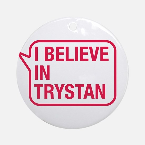 I Believe In Trystan Ornament (Round)
