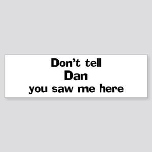 Don't tell Dan Bumper Sticker