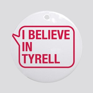 I Believe In Tyrell Ornament (Round)
