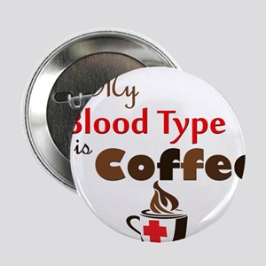 "My Blood Type is Coffee 2.25"" Button"
