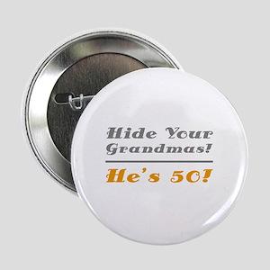 "Hide Your Grandmas, He's 50 2.25"" Button"