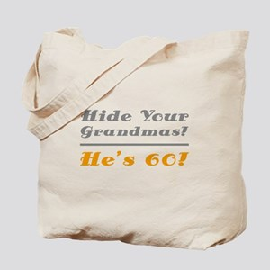 Hide Your Grandmas, He's 60 Tote Bag