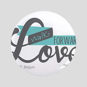 """Walk Forward In Love 3.5"""" Button"""