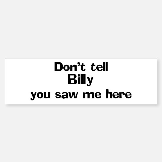 Don't tell Billy Bumper Bumper Bumper Sticker