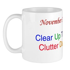 Mug: Clear Up The Clutter Day