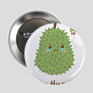 "Sad Durian that gets no hugs 2.25"" Button"