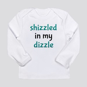 Shizzled in my Dizzle Long Sleeved Toddler T-Shirt