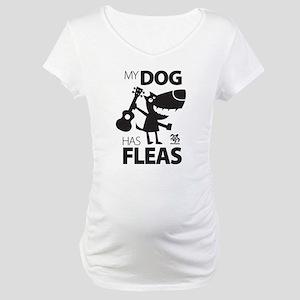My Dog Has Fleas 13 Maternity T-Shirt
