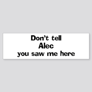 Don't tell Alec Bumper Sticker