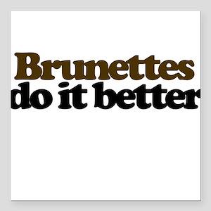 "Brunettes do it better Square Car Magnet 3"" x 3"""