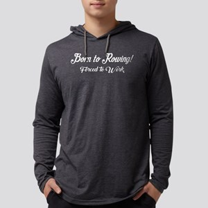 Born To Rowing Forced To Work Mens Hooded Shirt