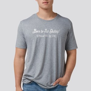 Born To Ice Skating Forced Mens Tri-blend T-Shirt