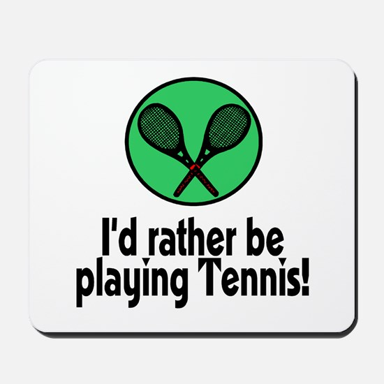 I'd rather be playing Tennis! Mousepad