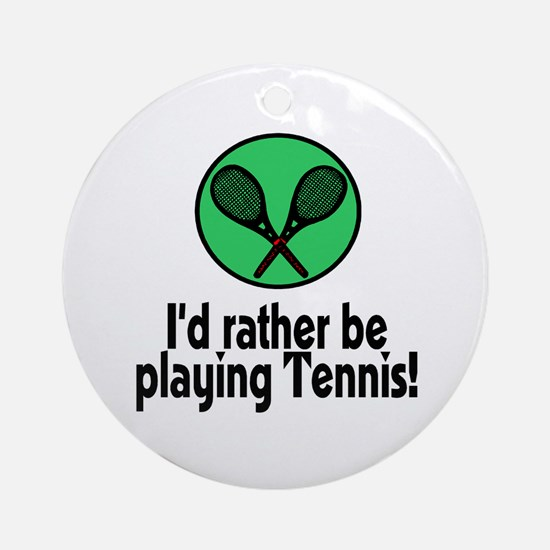 I'd rather be playing Tennis! Ornament (Round)