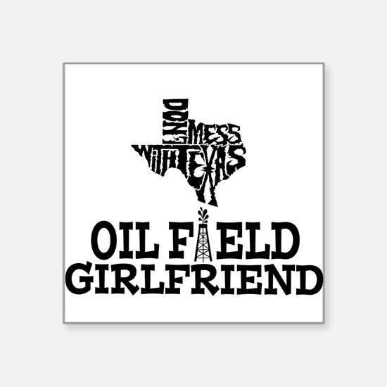 Don't Mess With Texas Oilfield Girlfriend Sticker