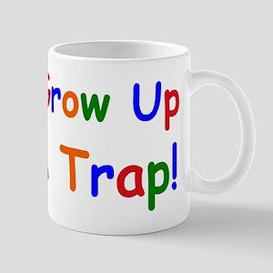 dont grow up Mug