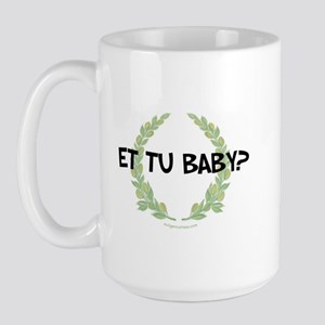 Et tu baby Large Mug