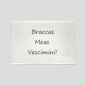 Braccas Meas Vescimini! Rectangle Magnet