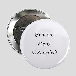 """Braccas Meas Vescimini! 2.25"""" Button"""