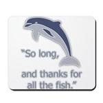 Thanks For All The Fish Mousepad