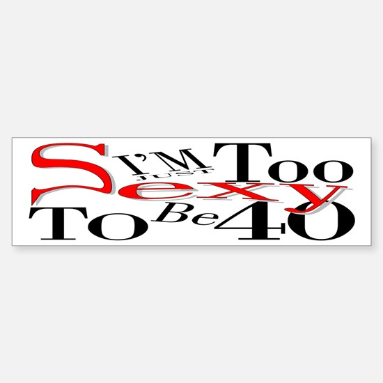 Too Sexy To Be 40 Bumper Bumper Bumper Sticker