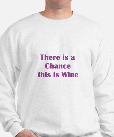 There is a chance this is wine Mug Sweatshirt